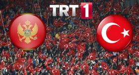 Karadağ-Türkiye maçı TRT 1'de