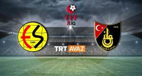 Eskişehirspor - İstanbulspor maçı TRT AVAZ'da